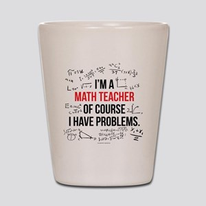 Math Teacher Problems Shot Glass